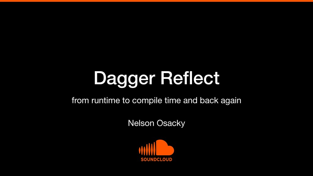 Dagger Reflect Nelson Osacky from runtime to com...