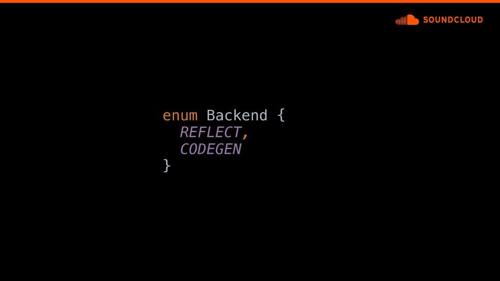enum Backend {a REFLECT, CODEGEN }e