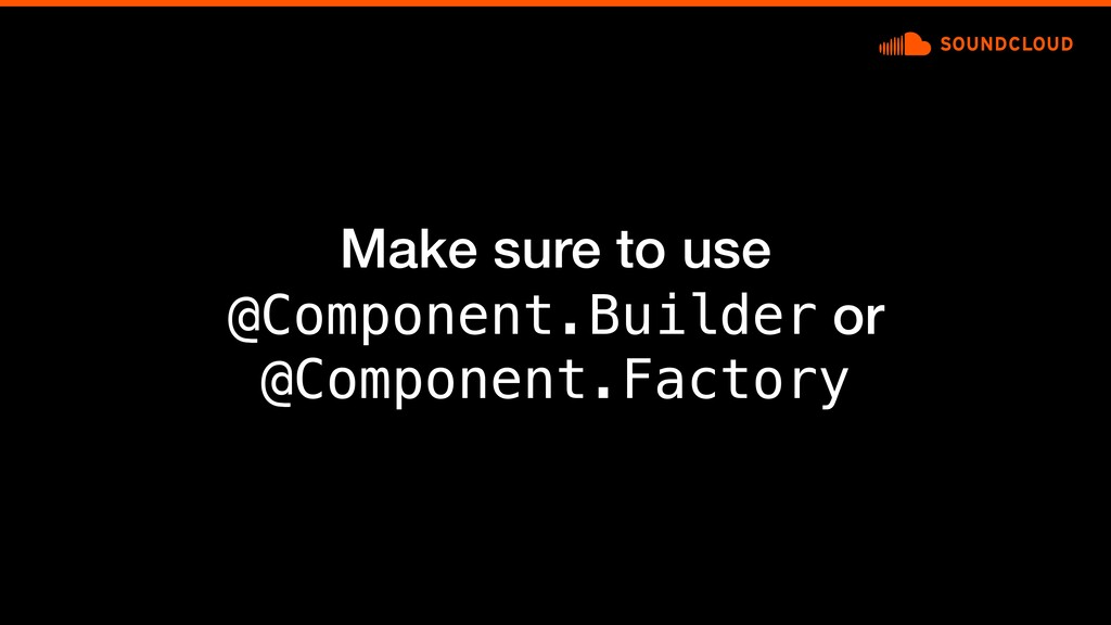 Make sure to use @Component.Builder or @Compone...