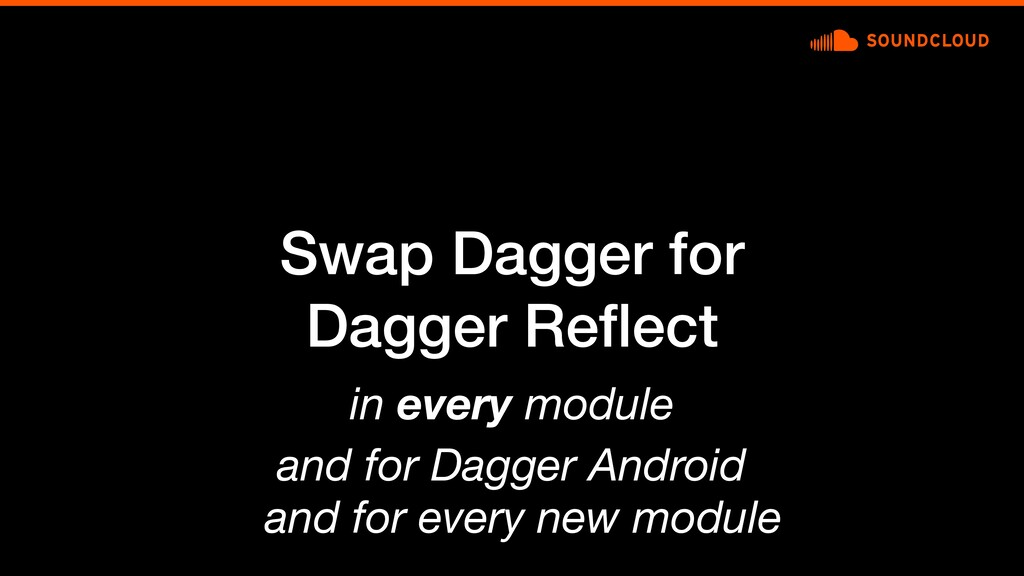 Swap Dagger for Dagger Reflect in every module a...
