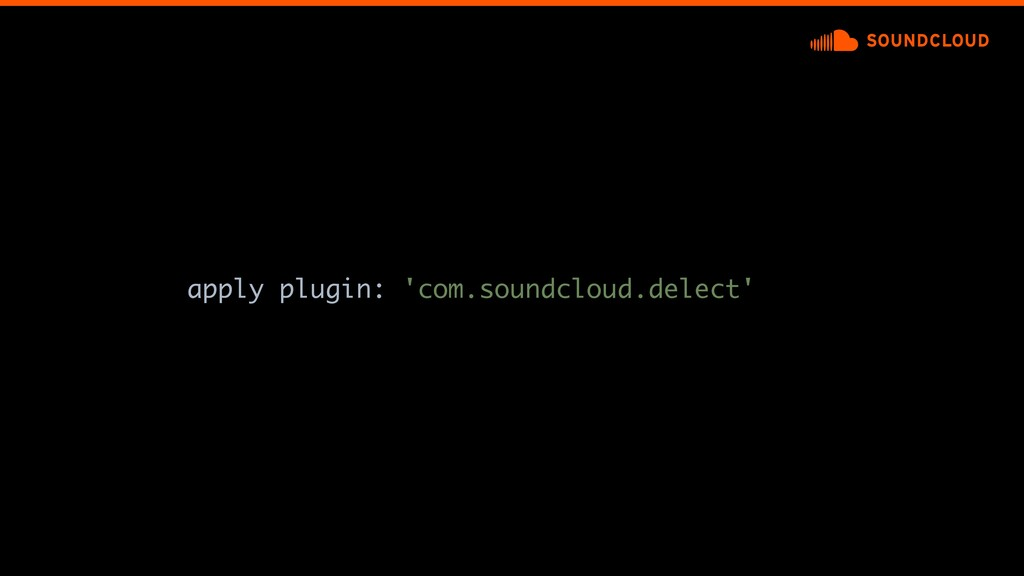 apply plugin: 'com.soundcloud.delect'