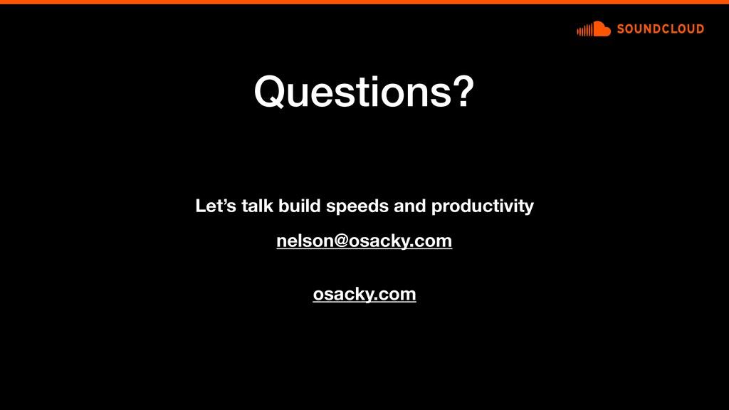 Questions? nelson@osacky.com Let's talk build s...