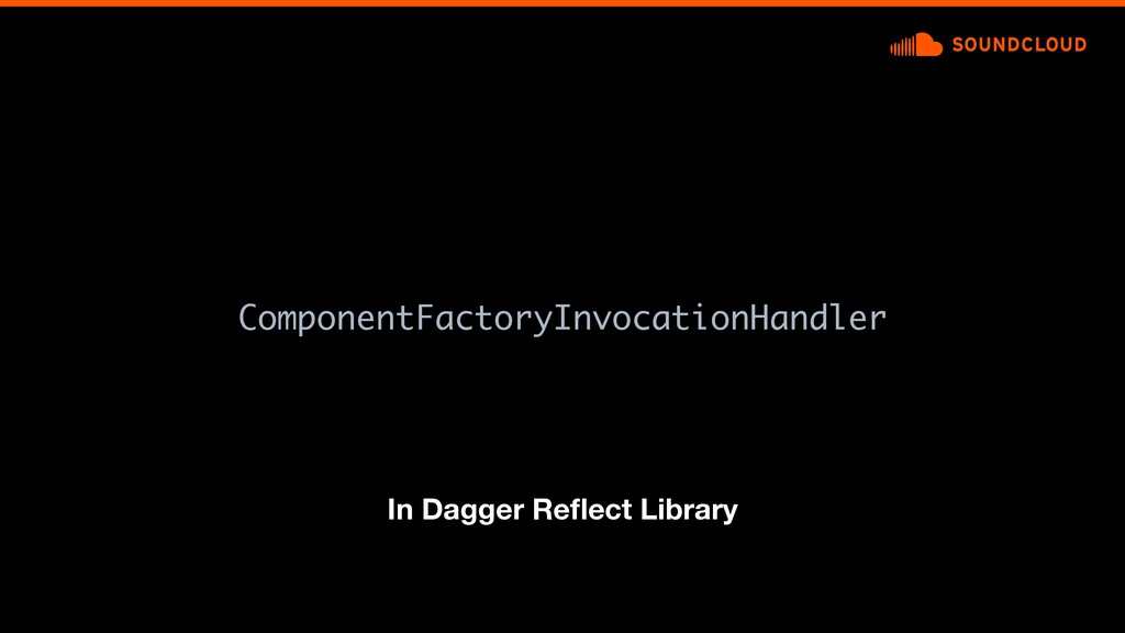 ComponentFactoryInvocationHandler In Dagger Refl...