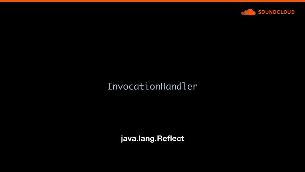 InvocationHandler java.lang.Reflect