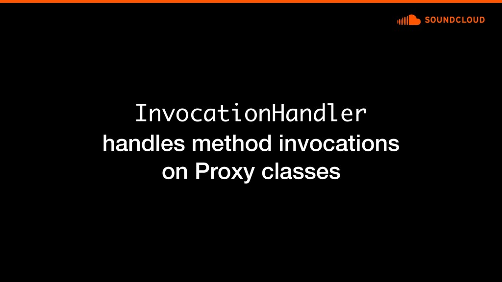 InvocationHandler handles method invocations on...