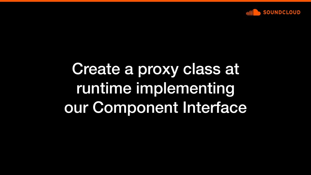 Create a proxy class at runtime implementing ou...
