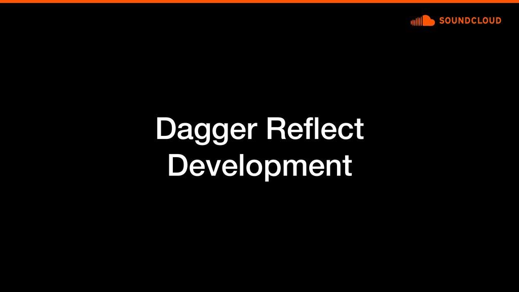 Dagger Reflect Development