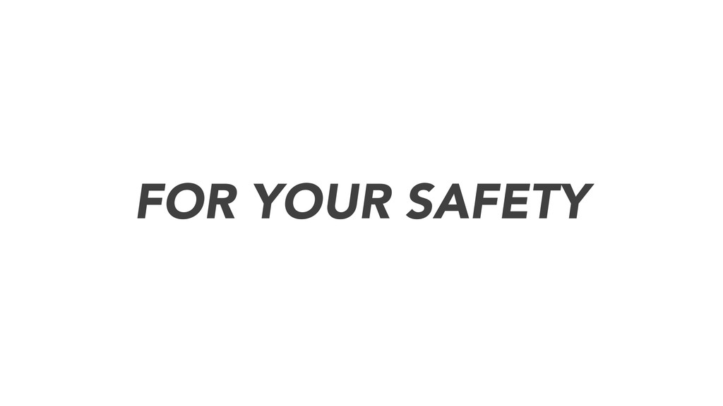 FOR YOUR SAFETY