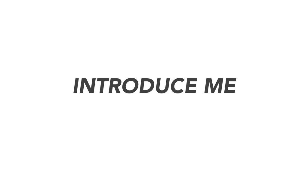 INTRODUCE ME