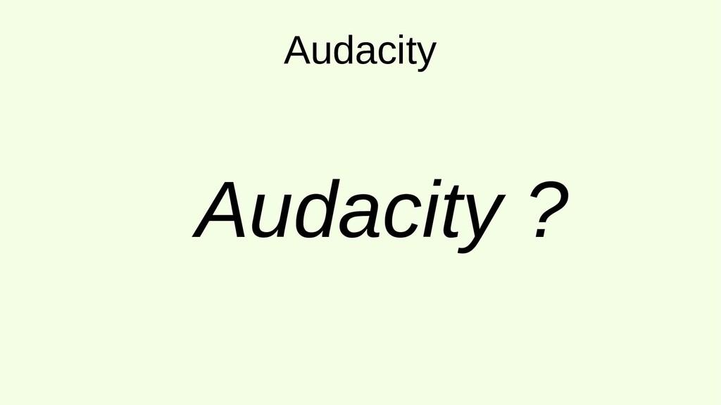 Audacity Audacity ?