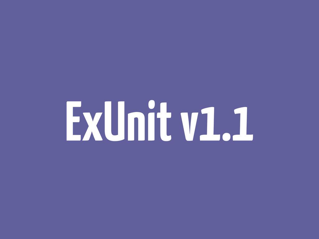 ExUnit v1.1