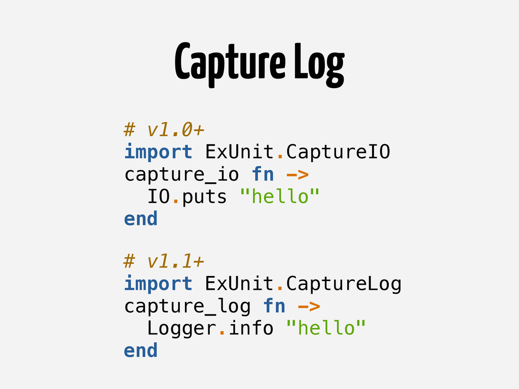 Capture Log # v1.0+ import ExUnit.CaptureIO cap...