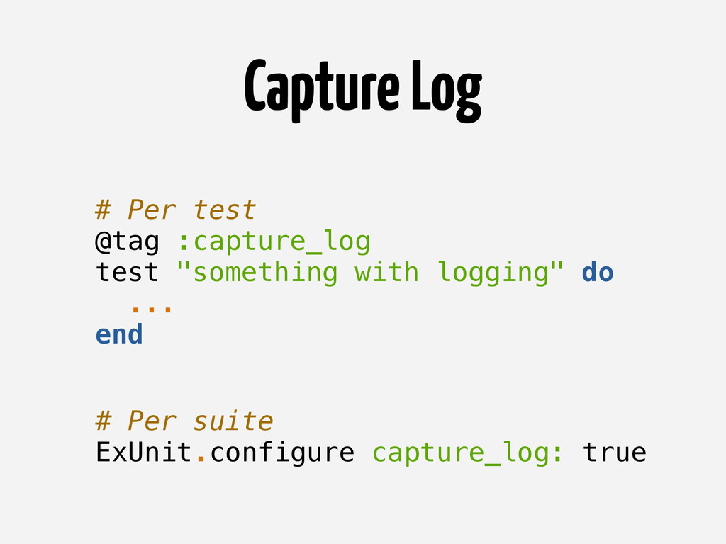 "# Per test @tag :capture_log test ""something wi..."