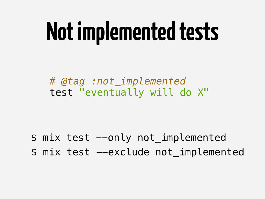 Not implemented tests # @tag :not_implemented t...