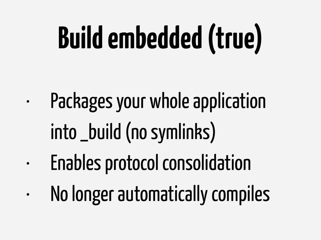 Build embedded (true) • Packages your whole app...