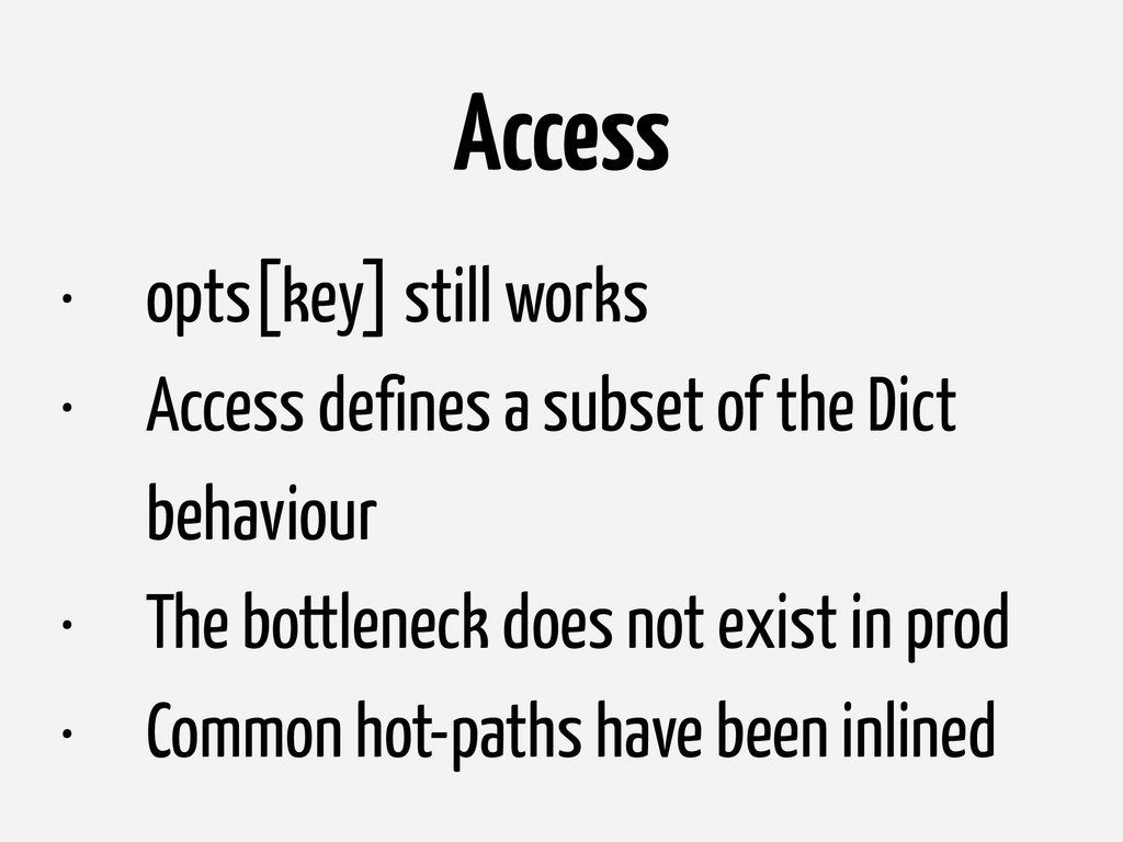• opts[key] still works • Access defines a subs...