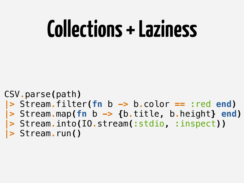 Collections + Laziness CSV.parse(path) |> Strea...
