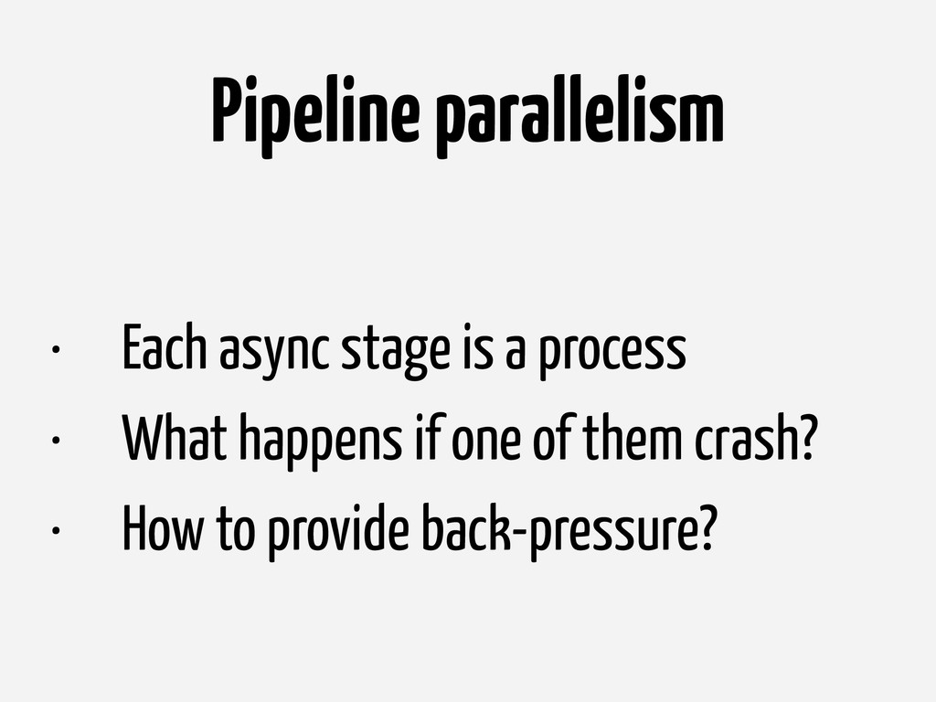 Pipeline parallelism • Each async stage is a pr...