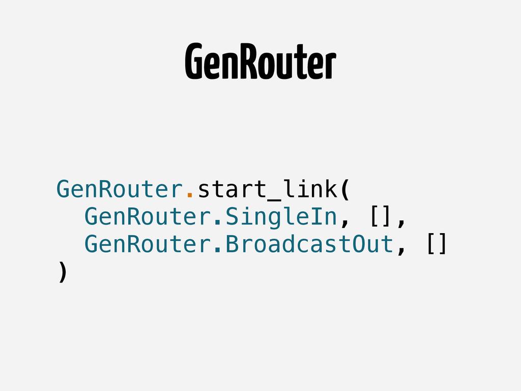 GenRouter.start_link( GenRouter.SingleIn, [], G...