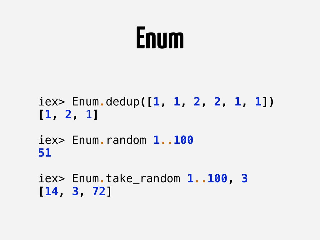 Enum iex> Enum.dedup([1, 1, 2, 2, 1, 1]) [1, 2,...