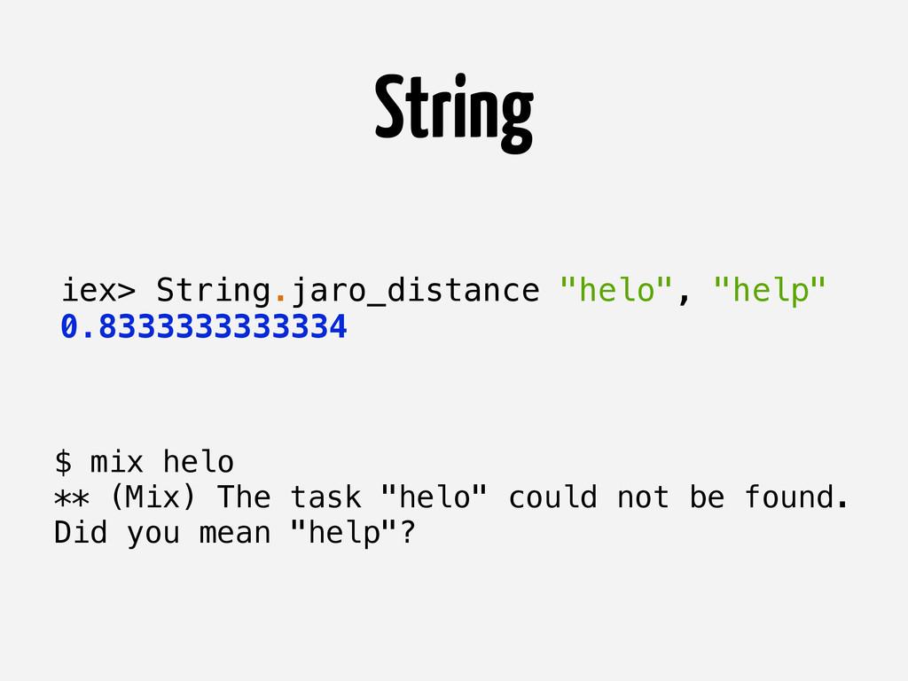 """iex> String.jaro_distance """"helo"""", """"help"""" 0.8333..."""