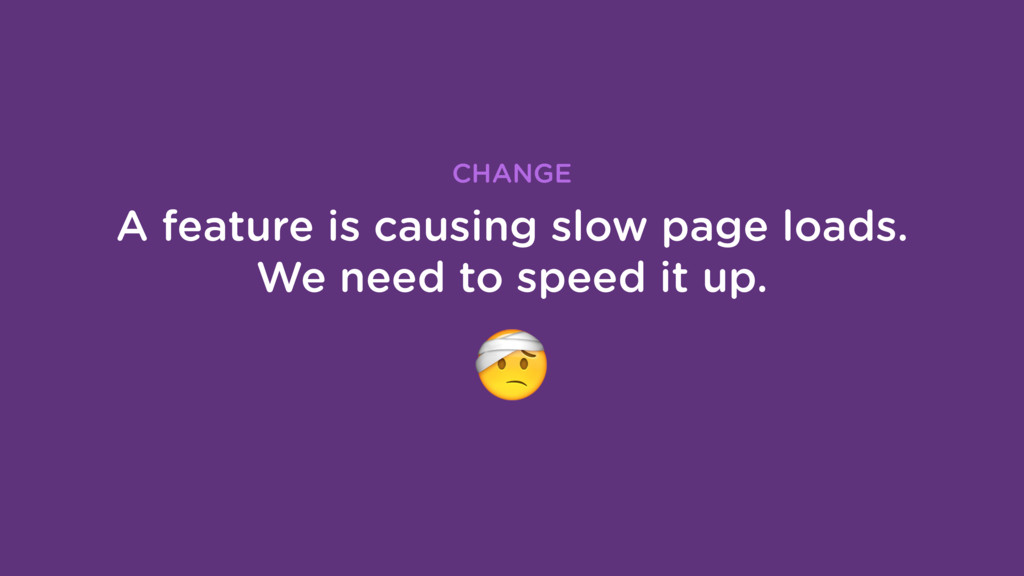 A feature is causing slow page loads. We need t...