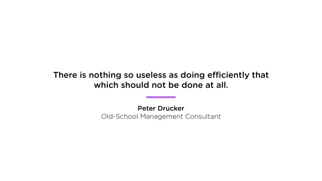 There is nothing so useless as doing efficientl...