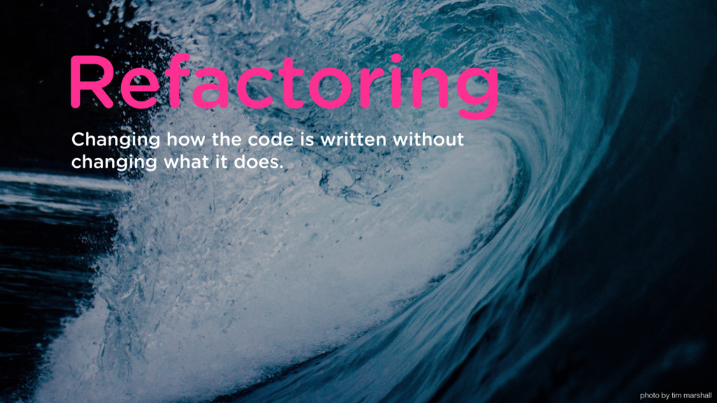 Refactoring photo by tim marshall Changing how ...