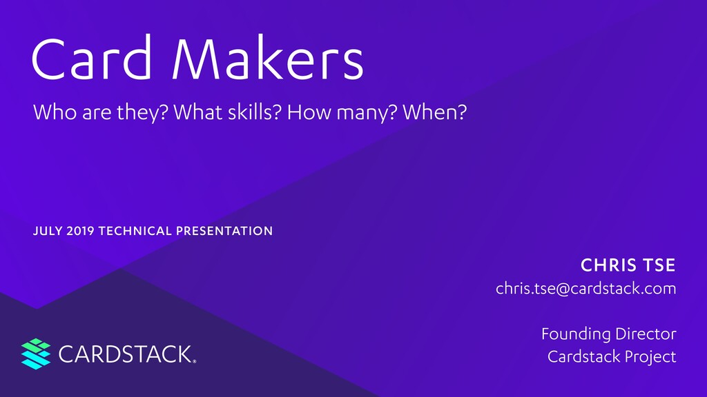 CARDSTACK Card Makers Who are they? What skills...
