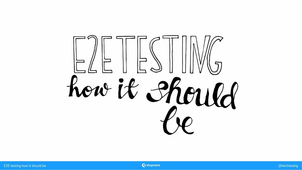 E2E testing how it should be @leichteckig