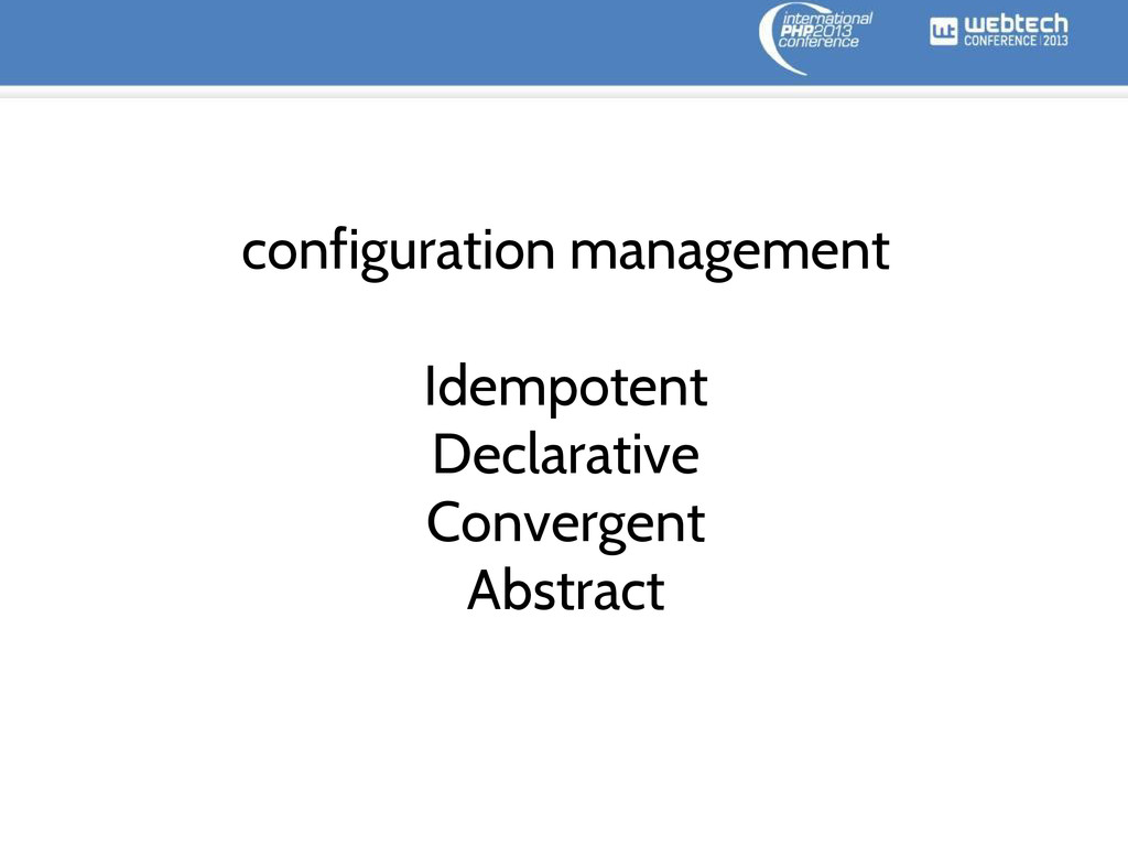 configuration management Idempotent Declarative...