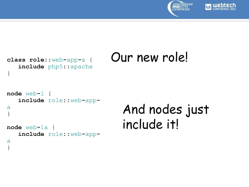 class role::web-app-a { include php5::apache } ...