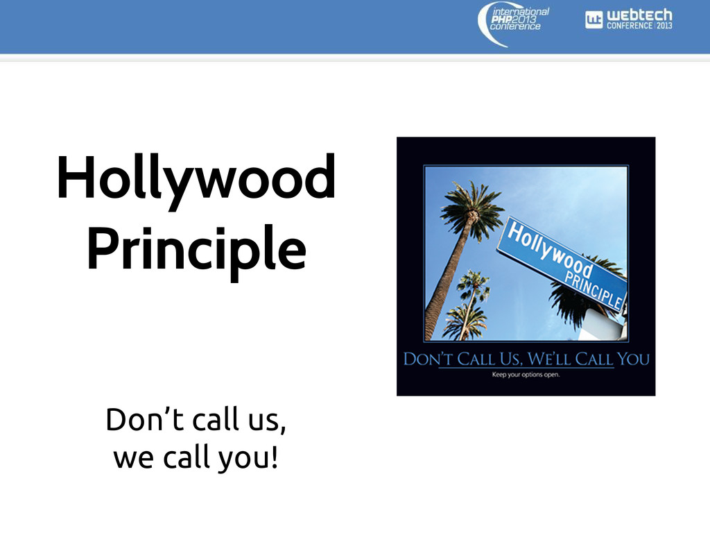 Don't call us, we call you! Hollywood Principle