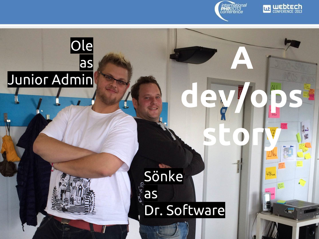 A dev/ops story Ole as Junior Admin Sönke as Dr...