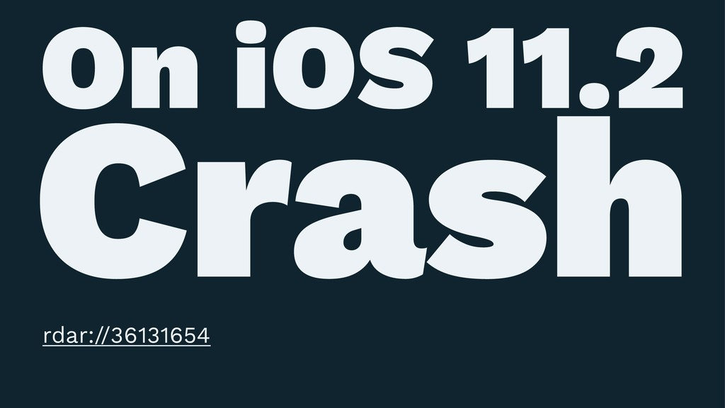 On iOS 11.2 Crash rdar://36131654