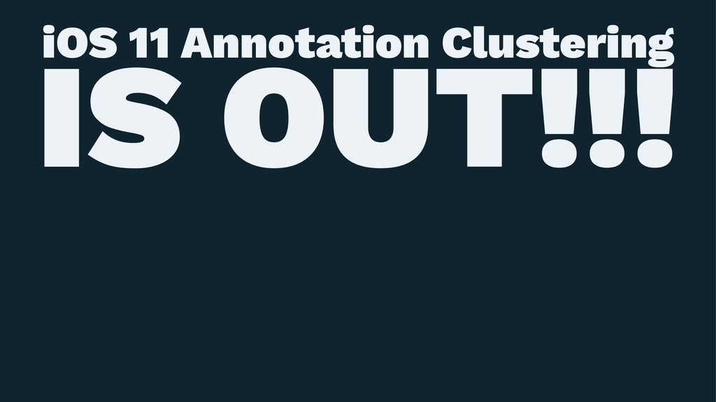 iOS 11 Annotation Clustering IS OUT!!!