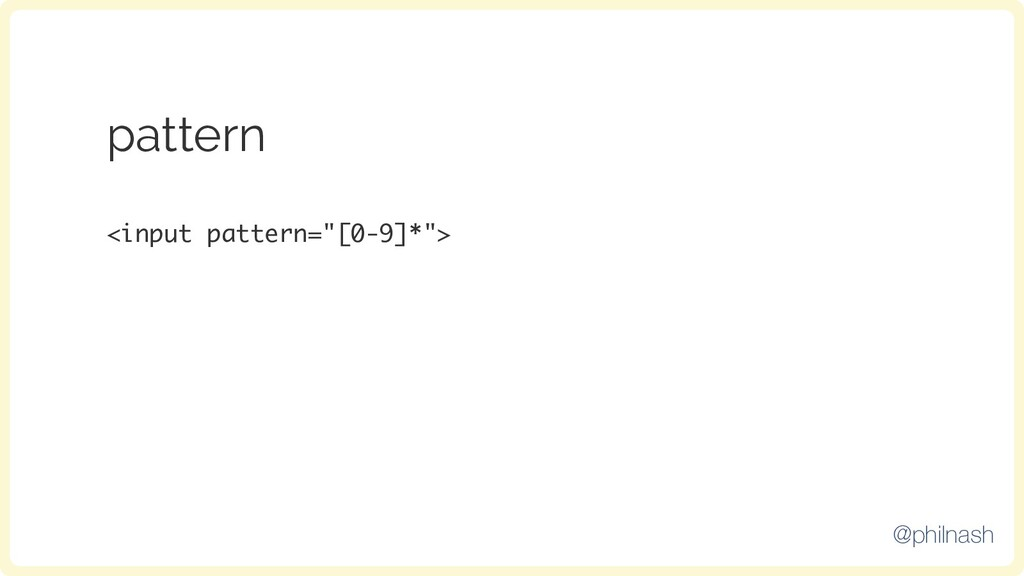 "pattern <input pattern=""[0-9]*""> @philnash"