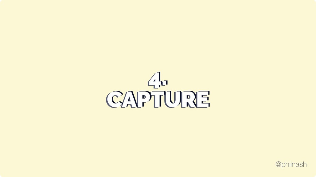 4. 4. 4. CAPTURE CAPTURE CAPTURE @philnash