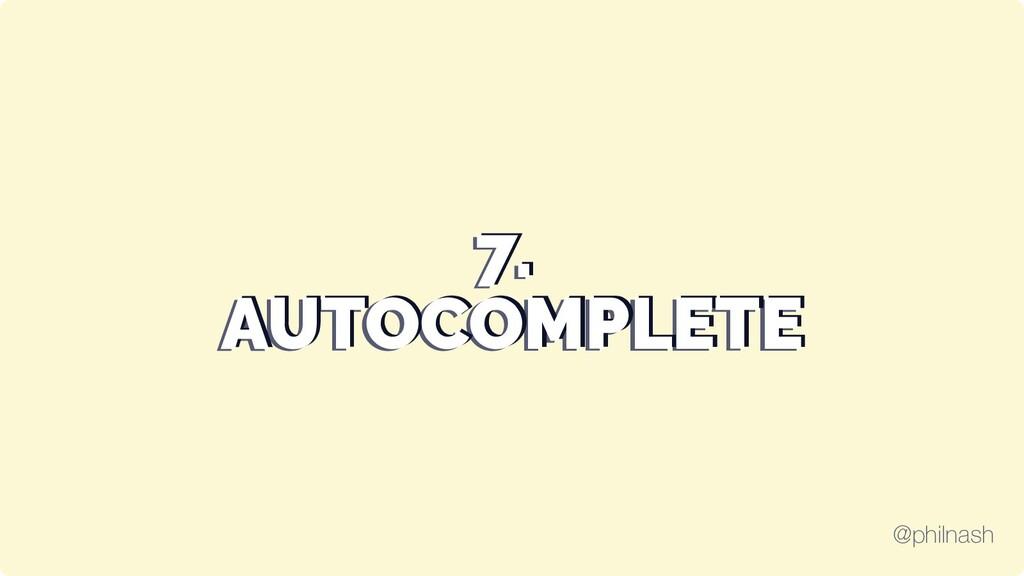 7. 7. 7. AUTOCOMPLETE AUTOCOMPLETE AUTOCOMPLETE...