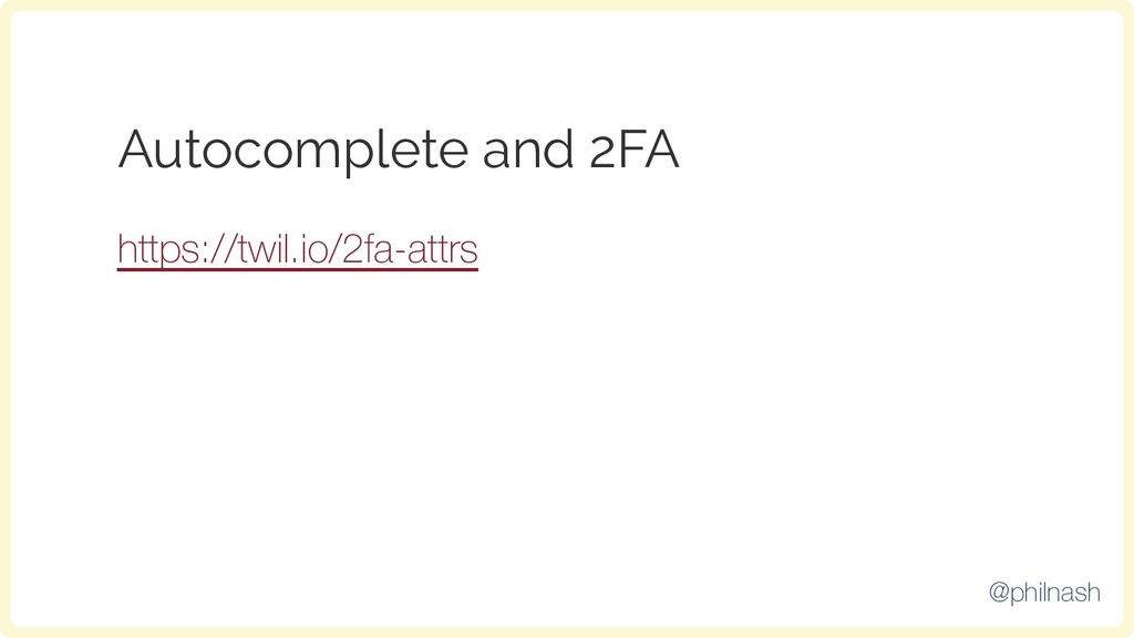 Autocomplete and 2FA https://twil.io/2fa-attrs ...