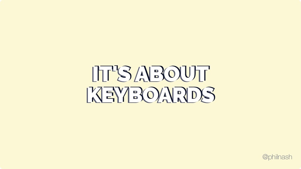 IT'S ABOUT IT'S ABOUT IT'S ABOUT KEYBOARDS KEYB...