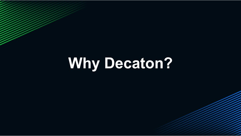 Why Decaton?