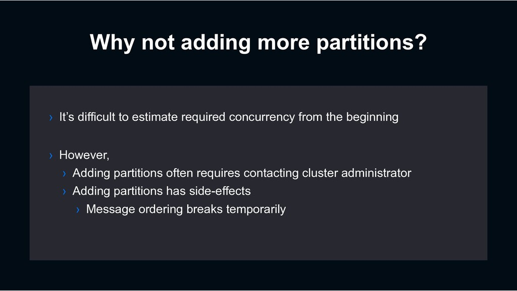 Why not adding more partitions? › It's difficul...