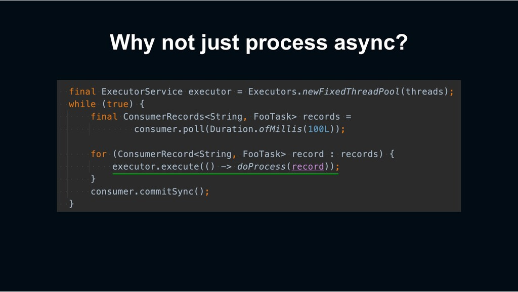 Why not just process async?