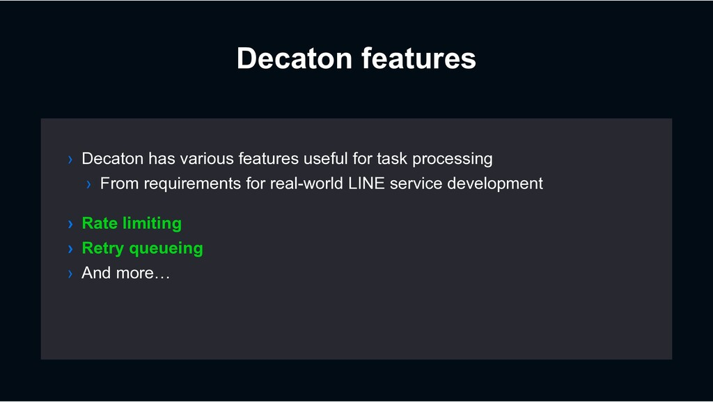 Decaton features › Decaton has various features...