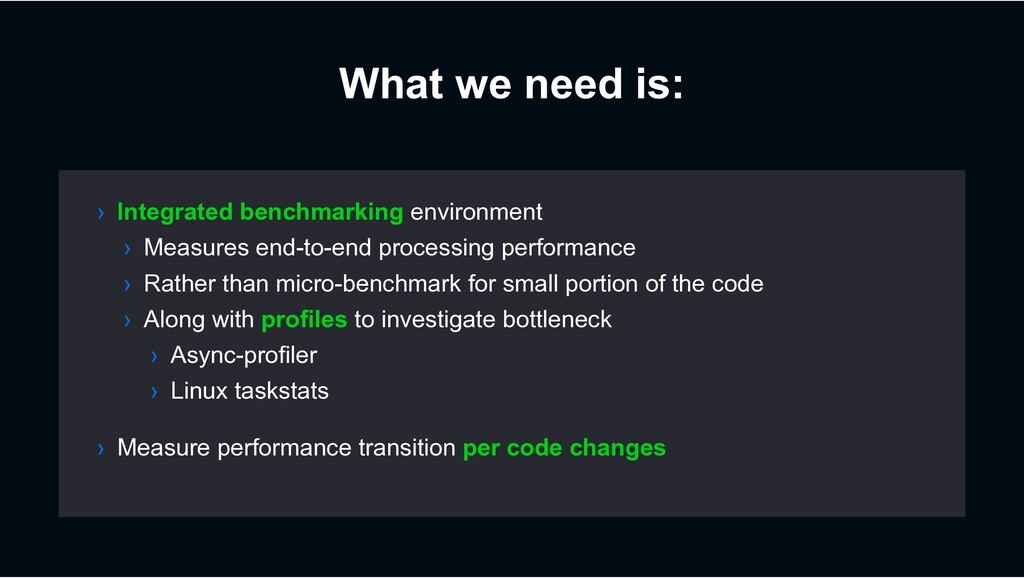 What we need is: › Integrated benchmarking envi...