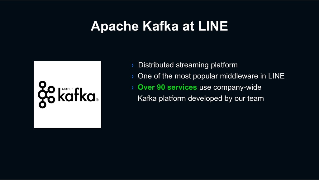 Apache Kafka at LINE › Distributed streaming pl...
