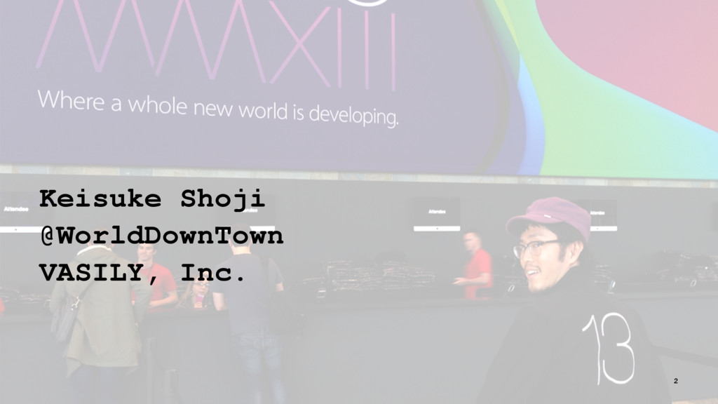 Keisuke Shoji @WorldDownTown VASILY, Inc. 2