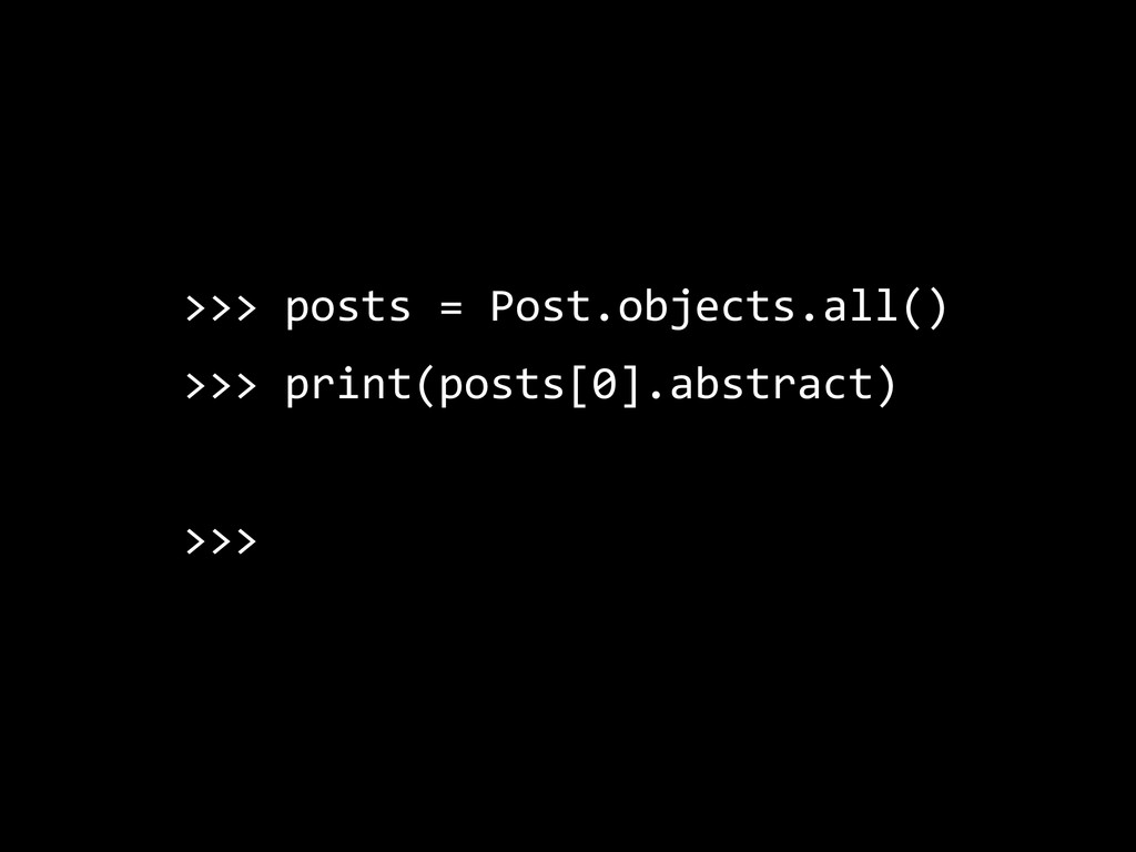 >>> posts = Post.objects.all() >>> print(posts[...