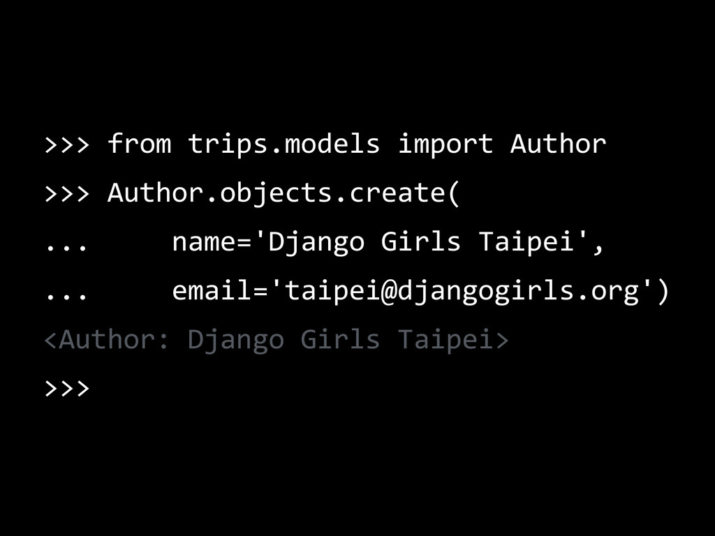 >>> from trips.models import Author >>> Author....